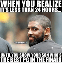 Finals, Nba, and Best: WHEN YOU REALIZE  IT'S LESS THAN 24 HOURS  ONBAMEMES  UNTIL YOU SHOW YOUR SON WHO'S  THE BEST PG IN THE FINALS Uncle Drew preparing to go into Finals mode. #CavsNation