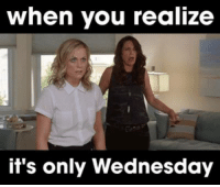Memes, 🤖, and When You Realize: when you realize  it's only Wednesday Literally how?!