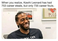 Nba, Kawhi Leonard, and You: When you realize, Kawhi Leonard has had  753 career steals, but only 735 career fouls. GoodMorning
