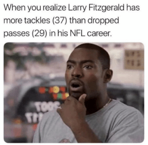 Larry Fitzgerald, Nfl, and True: When you realize Larry Fitzgerald has  more tackles (37) than dropped  passes (29) in his NFL career.  TOOS Fitz is a true legend 💯