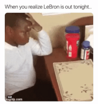 Basketball, Gif, and Nba: When you realize LeBron is out tonight..  GIF  mgrip.com Smh 😂