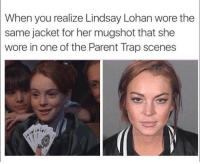 parent trap: When you realize Lindsay Lohan wore the  same jacket for her mugshot that she  wore in one of the Parent Trap scenes