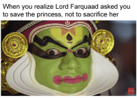 farquaad: When you realize Lord Farquaad asked you  to save the princess, not to sacrifice her  SUBSCRIBE