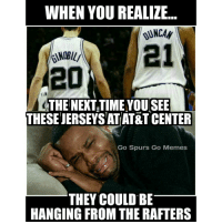 Right in the feels.... #GoSpursGo #Spurs #SpursNation #RaceForSeis #SpursFamily #GoSpursGoMemes: WHEN YOU REALIZE  M20  THE NEXTTIME YOU SEE  THESEIERSEYSAT AT&T CENTER  Go Spurs Go Memes  THEY COULD BE  HANGING FROM THE RAFTERS Right in the feels.... #GoSpursGo #Spurs #SpursNation #RaceForSeis #SpursFamily #GoSpursGoMemes