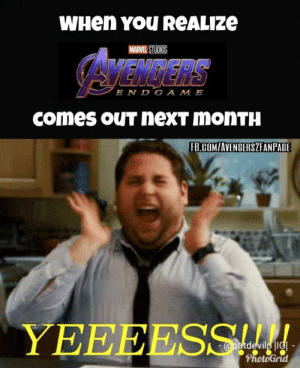Memes, Avengers, and Marvel: WHen YOU ReALIZe  MARVEL STUDIOS  AVENGERS  E N D GAM E  comes ouT nexT moNTH  FB.COMIAVENGERSZEANPAGE #Avengers #Endgame