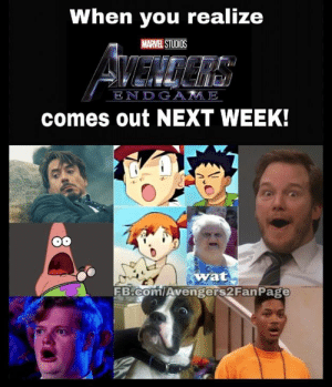Memes, Wat, and Avengers: When you realize  MARVEL STUDIOS  ENDGAME  comes out NEXT WEEK!  wat  FB.ComiAvengers2FanPage #Avengers #Endgame #WhateverItTakes