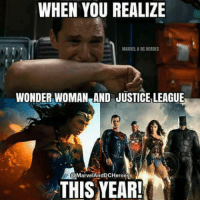 Wonder Woman: WHEN YOU REALIZE  MARVELEDCHEROES  WONDER WOMAN AND JUSTICE LEAGUE  @MarvelAndDCHeroe  THIS YEAR!