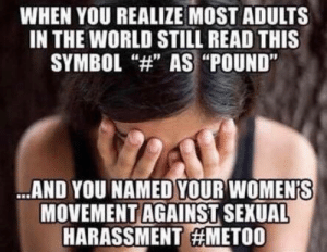 "World, Thought, and Pound: WHEN YOU REALIZE MOST ADULTS  IN THE WORLD STILL READ THIS  SYMBOL H"" AS ""POUND""  AND YOU NAMED YOUR WOMENS  MOVEMENT AGAINST SEXUAL  HARASSMENT METO0 Should have thought this through"