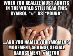 "Facepalm, Memes, and World: WHEN YOU REALIZE MOST ADULTS  IN THE WORLD STILL READ THIS  SYMBOL ""4"" AS ""POUND""  AND YOU NAMED YOUR WOMEN'S  MOVEMENT AGAINST SEXUAL  HARASSMENT #FacePalm via /r/memes https://ift.tt/2I8W4c6"