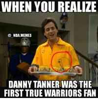 All y'all band wagoners need to show some respect to the G.O.A.T. 1st TRUE Warrior fan, Bob Saget (aka Danny Tanner) 😂 Just kidding haha but man did I love this show tho 🙌 Double tap and tag some friends below! 👍⬇: WHEN YOU REALIZE  NBA MEMES  DANNY TANNER WAS THE  FIRST TRUE WARRIORS FAN All y'all band wagoners need to show some respect to the G.O.A.T. 1st TRUE Warrior fan, Bob Saget (aka Danny Tanner) 😂 Just kidding haha but man did I love this show tho 🙌 Double tap and tag some friends below! 👍⬇