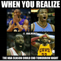 Cavs, Friends, and Nba: WHEN YOU REALIZE  NBAMEMES  CAVS  THE NBA SEASON COULD END TOMORROW NIGHT Can't believe it's true 😭😭 As an unbiased NBA fan I always want to see a good NBA playoffs & it hurts me to see so many unexciting, lob sided matchups 😳😧 Will the Cavs live to fight another day & take the Game 4 W at home or will the Warriors pull off the first perfect 16-0 playoff run of all-time?? Comment below 👌 Double tap and tag some friends below! 👍⬇