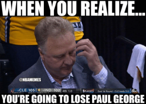 Abc, Memes, and Paul George: WHEN YOU REALIZE  @NBAMEMES  CLE 105IND 102 4th 10S  PLAYOFFS East 1st Round CLE leads 3-o abc  TIMEOtiTe  YOU'RE GOING TO LOSE PAUL GEORGE Top 10 Memes From Cavaliers' Sweep of Pacers in Round 1 | Page 9 of ...