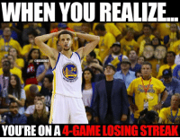 Nba, Warriors, and Nationalism: WHEN YOU REALIZE  @NBAMEMES  CO  ARRO  YOURE ON A  LOSING STREAK Warriors Nation going through a MAJOR FUNK.  First 4-3, now this.
