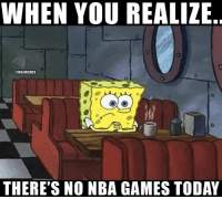 Nba, Thanksgiving, and Games: WHEN YOU REALIZE  @NBAMEMES  THERE'S NO NBA GAMES TODAY NBA fans on Thanksgiving.