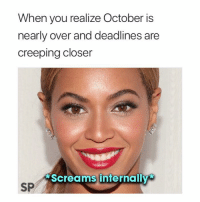 Closer, October, and You: When you realize October is  nearly over and deadlines are  creeping closer  Screams internally  SP 😭😭