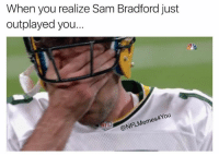 Pretty Sad!!!  LIKE NFL Memes: When you realize Sam Bradford just  outplayed you.  @NFL Memes Pretty Sad!!!  LIKE NFL Memes