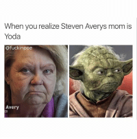 When you realize Steven Averys mom is  Yoda  @fuckin poe  Avery  ER Innocent my son is @fuckinpoe