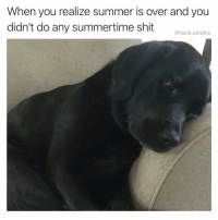 Summertime sadness: When you realize summer is over and you  didn't do any summertime shit rtank  @tank.sinatra Summertime sadness