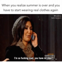 Good news is that our sale is still going on. And there's new stuff that's marked down that you def want. Link in bio. @shopbetches shopbetches: When you realize summer is over and you  have to start wearing real clothes again  @betches  betches.com  SUPER NEV  OURTNEY&KIM  I'm so fucking mad, you have no idea2E Good news is that our sale is still going on. And there's new stuff that's marked down that you def want. Link in bio. @shopbetches shopbetches