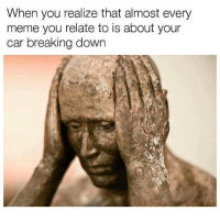Why am I like this? Car memes: When you realize that almost every  meme you relate to is about your  car breaking down Why am I like this? Car memes