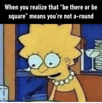 "9gag, Confused, and Memes: When you realize that ""be there or be  square means you re not a-round At what age did you find this out?⠀ By confused 