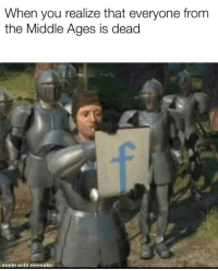 The Middle, Middle Ages, and You: When you realize that everyone from  the Middle Ages is dead  made with mematic Oh no