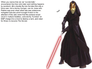 """Finally, the archive are complete: When you realize that Jar Jar """"accidentally""""  encountered Qui-Gon (who later said nothing happens  by accident), did a double flip into the lake that only a  force user, not a clumsy Gungan, can do, knew who  Padme was even when when she was undercover,  instigated Sebulba which brought Anakin to the  attention of the Jedi, knew that the podrace would  result in multiple fatalities, coincidently """"fumbled"""" an  EMP charge into a droid to destroy a tank, and voted  for Sheev to become The Senate Finally, the archive are complete"""