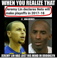 What Jeremy Lin thinkin😂💀😤 - Drop a like!👆🏼👆🏼👆🏼 - Follow (me) @sportscomedyy for more!!: WHEN YOU REALIZE THAT  Jeremy Lin declares Nets will  make playoffs in 2017-18  NBA.MEMES  JEREMY LIN HAS LOST HIS MIND IN BROOKLYN What Jeremy Lin thinkin😂💀😤 - Drop a like!👆🏼👆🏼👆🏼 - Follow (me) @sportscomedyy for more!!