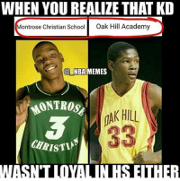 Bruh, Memes, and School: WHEN YOU REALIZE THAT KD  ontrose Christian School  Oak Hill Academy  @NBAMEMES  MONTROSE  AK HILL  3  CHRISTI  WASN'T IOYALIIN HS EITHER Bruh😂👀