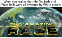 You know what they say white is right: When you realize that Netflix, beds and  Pizza Rolls were all invented by White people You know what they say white is right
