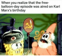 Birthday, Free, and Day: When you realize that the free-  balloon-day episode was aired on Karl  Marx's birthday Soiuz