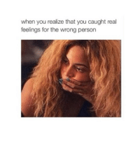 Girl Memes, Wrongs, and Personal: when you realize that you caught real  feelings for the wrong person ouch 😊😊😊