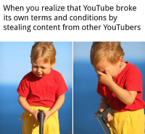 memehumor:It's time to go: When you realize that YouTube broke  its own terms and conditions by  stealing content from other YouTubers memehumor:It's time to go