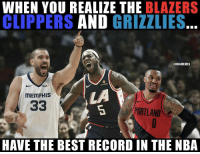 Memphis Grizzlies, Nba, and Best: WHEN YOU REALIZE THE BLAZERS  CLIPPERS AND GRIZZLIES.  @NBAMEMES  Fed  bumble  LA  MEMPHIS  PORTLAND  HAVE THE BEST RECORD IN THE NBA Who? What? Where? 😭💀😂