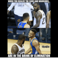 Cavs, Friends, and Lol: WHEN YOU REALIZE THE CAVS AND WARRIORS...  ARE IN THE BRINK OF ELIMINATION Lol.. 1 more loss n they gone DoubleTap and Tag friends for a laugh lol