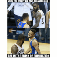 Cavs, Nba, and Warriors: WHEN YOU REALIZE THE CAVS AND WARRIORS..  @NBAMEMES  ARE IN THE BRINK OF ELIMINATION Wild 😭