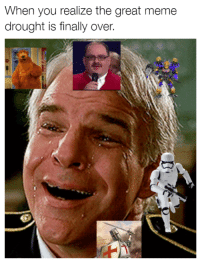 me irl: When you realize the great meme  drought is finally over. me irl