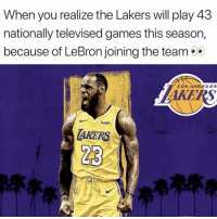 Los Angeles Lakers, Nba, and Games: When you realize the Lakers will play 43  nationally televised games this season,  because of LeBron joining the team  LOSANGELES  wish  23 🐐