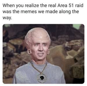 isn't it ♥️: When you realize the real Area 51 raid  was the memes we made along the  way. isn't it ♥️