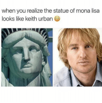 Memes, Wow, and Mona Lisa: when you realize the statue of mona lisa  looks like keith urban Wow! 😂