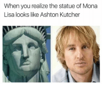 Wow... that's actually pretty crazy: When you realize the statue of Mona  Lisa looks like Ashton Kutcher Wow... that's actually pretty crazy
