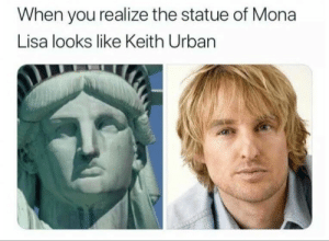 awesomesthesia:  The Statue of Liberty will never be the same…: When you realize the statue of Mona  Lisa looks like Keith Urban awesomesthesia:  The Statue of Liberty will never be the same…