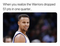 Basketball, Nba, and Sports: When you realize the Warriors dropped  51 pts in one quarter.. Ridiculous 🤦♂️😂
