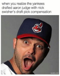 Mlb, New York Yankees, and Nick: when you realize the yankees  drafted aaron judge with nick  swisher's draft pick compensation  DANKLAND Well that worked out well!