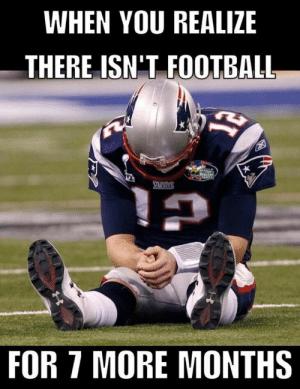Pin by Kristen Consalvo on Kristen Consalvo   Pinterest   Patriots: WHEN YOU REALIZE  THERE ISN'T FOOTBALL  s.orThe  Monster  Sport  FOR 7 MORE MONTHS Pin by Kristen Consalvo on Kristen Consalvo   Pinterest   Patriots