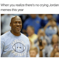 True 😂: When you realize there's no crying Jordan  memes this year True 😂