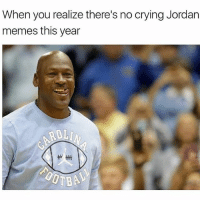 This won't be true 😂: When you realize there's no crying Jordan  memes this year This won't be true 😂