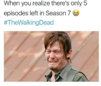 Memes, 🤖, and Twd: When you realize there's only 5  episodes left in Season 7  TheWalkingDead What do you think of Season 7? 😭 twd thewalkingdead @bigbaldhead - - walkingdead ripglenn twd amcthewalkingdead thewalkingdeadamc twdfamily twdcast ripabraham caryl glennrhee maggiegreene laurencohan glaggie michonne carol carolpeletier daryl maggierhee chandlerriggs carlgrimes ripglennrhee lucille negan glenn twdseason7 lol