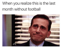 SO CLOSE BUT YET SO FAR AWAY😭: When you realize this is the last  month without football SO CLOSE BUT YET SO FAR AWAY😭