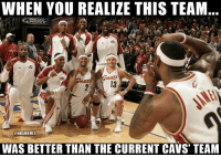 """Cavs, Nba, and Team: WHEN YOU REALIZE THIS TEAM  NER  13  ONBAMEMES  WAS BETTER THAN THE CURRENT CAVS"""" TEAM Oh, man. 😳"""